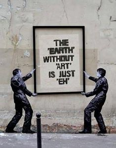 The Earth without art is just 'eh'. Street art in Paris, France, by artist Levalet. Photo by Levalet