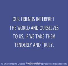 Our friends interpret the world and ourselves to us, if we take them tenderly and truly. The best collection of quotes and sayings for every situation in life. Funny Romantic Quotes, Love Quotes Funny, Motivational Quotes For Life, Daily Quotes, Positive Quotes, Life Quotes, Inspirational Quotes, Quotes By Famous People, Famous Quotes