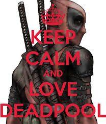 Keep calm and love Deadpool