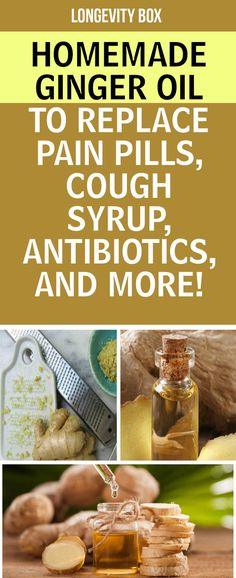 Homemade Ginger Oil To Replace Pain Pills, Cough Syrup, Antibiotics, And More!