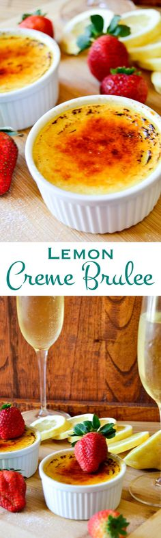 Lemon Creme Brulee is my ideal Valentine's Day dessert. A thick creamy texture with a light lemony essence. Serve with strawberries and a glass of champagne!