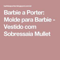 Barbie a Porter: Molde para Barbie - Vestido com Sobressaia Mullet