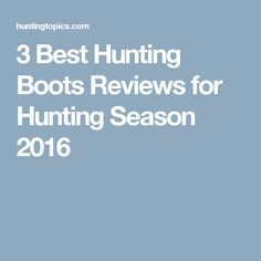 3 Best Hunting Boots Reviews for Hunting Season 2016