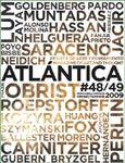 Fondo en Bellas Artes: 2003-2009  Atlántica Internacional Revista de las Artes es una publicación cuatrimestral que se ocupa de las últimas tendencias del arte, especialmente las de los continentes africano, europeo y americano, los que conforman la interrelación tricontinental caldo de cultivo de la cultura  canaria y que dio origen al CAAM (Centro Atlántico de Arte Moderno)