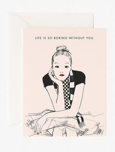 'Life Is So Boring Without You' Greeting Card by Garance Doré.