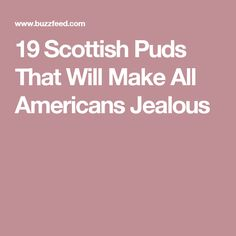 19 Scottish Puds That Will Make All Americans Jealous