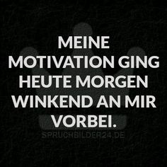 Spruchbilder24.de - Die besten Sprüche, Zitate und Fakten als Bilder!: Meine Motivation ging heute Morgen winkend an mir vorbei.