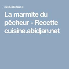 La marmite du pêcheur - Recette cuisine.abidjan.net