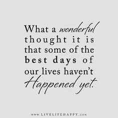 What a wonderful thought it is that some of the best days of our lives haven't happen yet. #shawnesaid #livingyourdreams #MultiPrenuerEntrepreneur #livingintheoverflow #failureisnotanoption #millionaireinthemaking #excellence #journey #travel #PlanNetMarketing #inteletravel #globalwealth  Shawneperryman.com