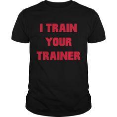 I Train Your Trainer Funny Workout Fitness Best Gift : shirt quotesd, shirts with sayings, shirt diy, gift shirt ideas  #hoodie #ideas #image #photo #shirt #tshirt #sweatshirt #tee #gift #perfectgift #birthday #Christmas