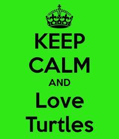 KEEP CALM AND Love Turtles