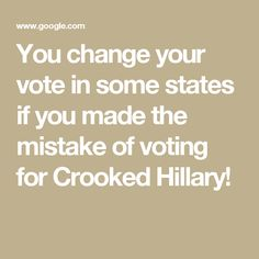 You change your vote in some states if you made the mistake of voting for Crooked Hillary!