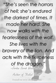 She has the fearlessness of the wolf, bravery of the lion, & the fierceness of the dragon. Jordan Sarah Weatherhead