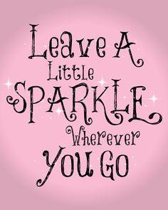 Leave a little sparkle