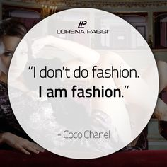 """I don't do fashion. I am fashion."" - Coco Chanel #LorenaPaggi #FashionQuotes #CocoChanel"