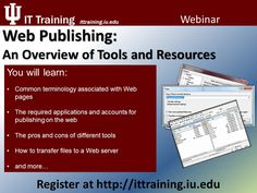 Web Publishing: An Overview of Tools and Resources Register now at http://www.ittraining.iu.edu