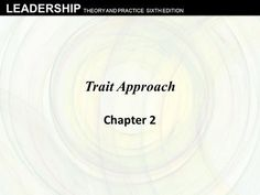 LEADERSHIP THEORY AND PRACTICE SIXTH EDITION Trait Approach Chapter 2.