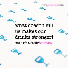 what doesn't kill us makes our drinks stronger! thursday quote | www.nicesty.com Thirsty Thursday, It's Thursday, Tuesday, Best Quotes, Funny Quotes, Funny Me, Funny Stuff, Thursday Quotes, What Day Is It