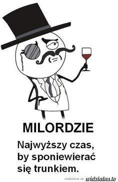 milordzie... -ψΨψ웃Ψ웃 ☀ 웃Ψ웃ψΨ Weekend Humor, In Vino Veritas, Little My, E Cards, Powerful Words, Kids And Parenting, Motto, Funny Quotes, Funny Pictures