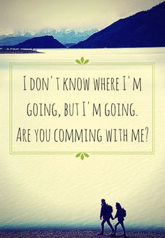 I don't know where I'm going, but I'm going. Are you comming with me?  To see more travel and adventure quotes, click on this pic!