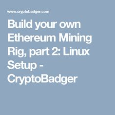 Build your own Ethereum Mining Rig, part 2: Linux Setup - CryptoBadger