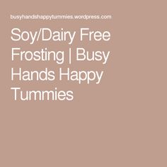 Soy/Dairy Free Frosting | Busy Hands Happy Tummies