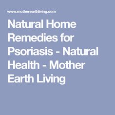 Natural Home Remedies for Psoriasis - Natural Health - Mother Earth Living