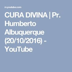 CURA DIVINA | Pr. Humberto Albuquerque (20/10/2016) - YouTube