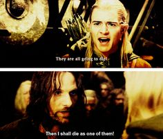 """LOTR 30 Day Challenge Day Favorite scene in Elvish. When Legolas loses hope before the battle of Helm's Deep and argues with Aragorn in Elvish, then Aragorn bursts out in the Common tongue for the men to hear: """"Then I shall die as one of them! Aragorn Lotr, Legolas, Helms Deep, The Two Towers, Jrr Tolkien, Dark Lord, High Fantasy, Second Best, 30 Day Challenge"""