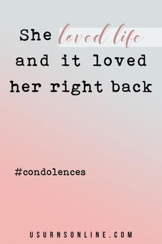 """Beautiful sympathy quote images to share and use to offer condolences. """"She loved life and it loved her right back."""" Wife Loss Bereavement Funeral Eulogy, Sympathy Quotes, Grief Loss, Words Of Comfort, Memories Quotes, Losing Someone, Condolences, Dear Friend, Love Life"""
