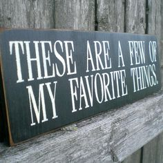 ADD TO FAMILY PHOTO GROUPING: Primitive Wood Sign- These Are A Few Of My Favorite Things. via Etsy.
