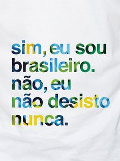 yes, I'm brazilian. no, I never give up.