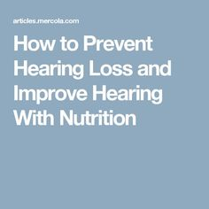 How to Prevent Hearing Loss and Improve Hearing With Nutrition