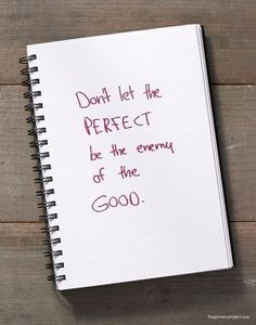 A Little Happier: Don't Let the Perfect Be the Enemy of the Good.