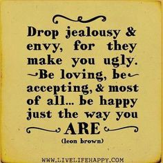 So many people are jealous of others instead of happy for them. Be happy for others.