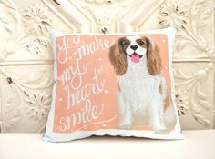 Cavalier King Charles Spaniel Art Pillow You Make My by gingereyed