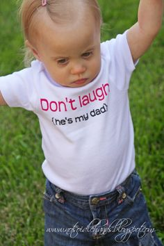 """""""Don't Laugh... He's my DAD!"""""""
