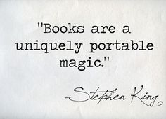 "Stephen King quote about books... ""Books are a uniquely portable magic."""