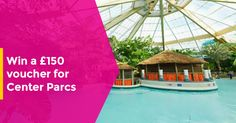 Enter the competition to win £150 of Center Parc Vouchers