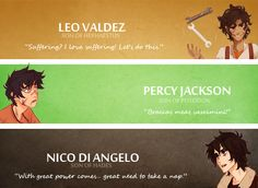 favorite characters together :) perfect these guys can't die rick!!!! these live :) i may show love for Leo a LOT. but Nico i will always love the most. But PERCY? he is the reason i read the book :) without him it would be boring and weird