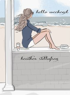 illustration by Heather Stillufsen Hello Weekend, Bon Weekend, Happy Weekend, Art And Illustration, Illustrations, Rose Hill Designs, Positive Quotes For Women, Summer Quotes, Weekender