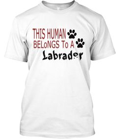 "Are you proud of your Lab ??  Show the world that you're very happy to belong to your Lab with this very cute ""This Human Belongs to a Labrador"" t-shirt !! ==> Wear it loud, and wear it proud!  -- Limited-Edition and Limited Quantity --  IMPORTANT: This special shirt is only available through this Monday, September 9st. So don't miss out!!  http://teespring.com/labtshirt"