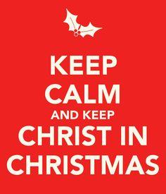 KEEP CALM AND KEEP CHRIST IN CHRISTMAS