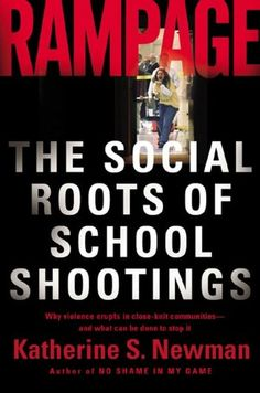 Rampage  The Social Roots of School Shootings  Katherine S. Newman