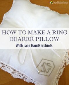 Making a Ring Bearer Pillow From Wedding Handkerchiefs DIY Tutorial