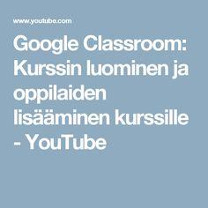 Google Classroom: Kurssin luominen ja oppilaiden lisääminen kurssille - YouTube Google Classroom, Youtube, Youtubers, Youtube Movies