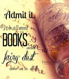 We all need books and fairy dust....
