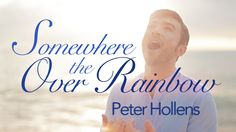 Somewhere over the Rainbow - Peter Hollens Everyone should follow this amazing guy on Youtube!