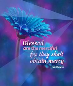 Matthew Blessed are the merciful, for they will be shown mercy. Bible Verses Quotes, Bible Scriptures, Faith Quotes, Faith Scripture, Scripture Study, Book Of Matthew, Matthew 5 7, Beatitudes, Biblical Verses