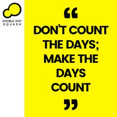 Don't count the days; make the days count. - #squash #doubledotsquash #sport #sports #sportsquote #motivation #inspiration #quote Train Group, Double Dot, Ways Of Learning, How To Introduce Yourself, How To Make, Core Values, Best Player, Total Body, Motivation Inspiration